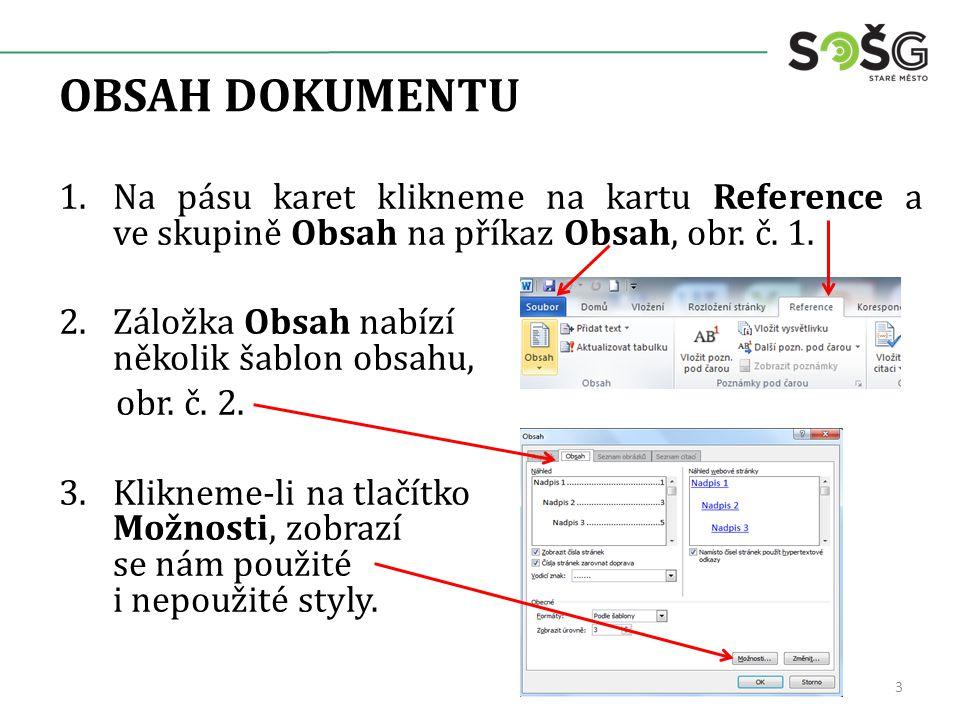 OBSAH DOKUMENTU 1.Na pásu karet klikneme na kartu Reference a ve skupině Obsah na příkaz Obsah, obr.
