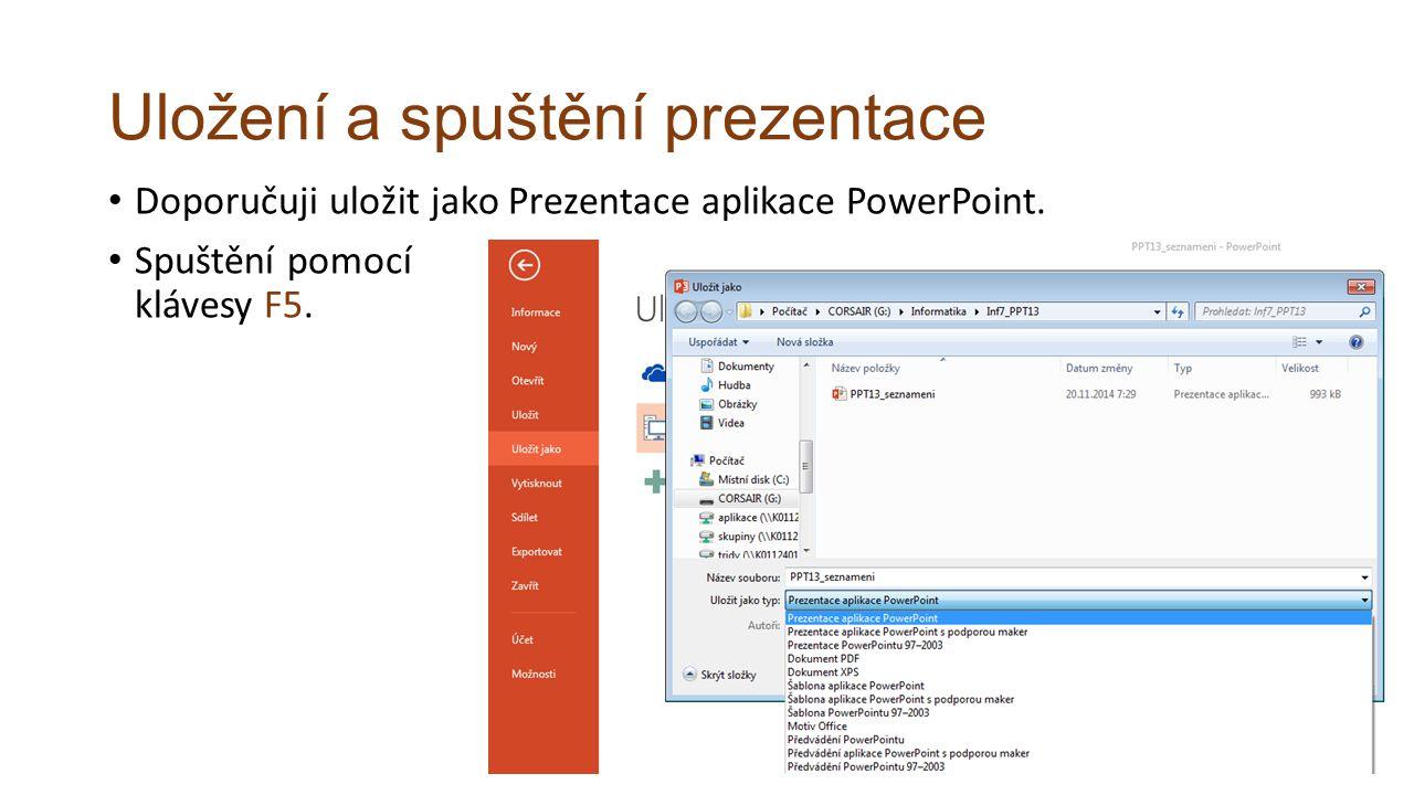 Uložení a spuštění prezentace Doporučuji uložit jako Prezentace aplikace PowerPoint.