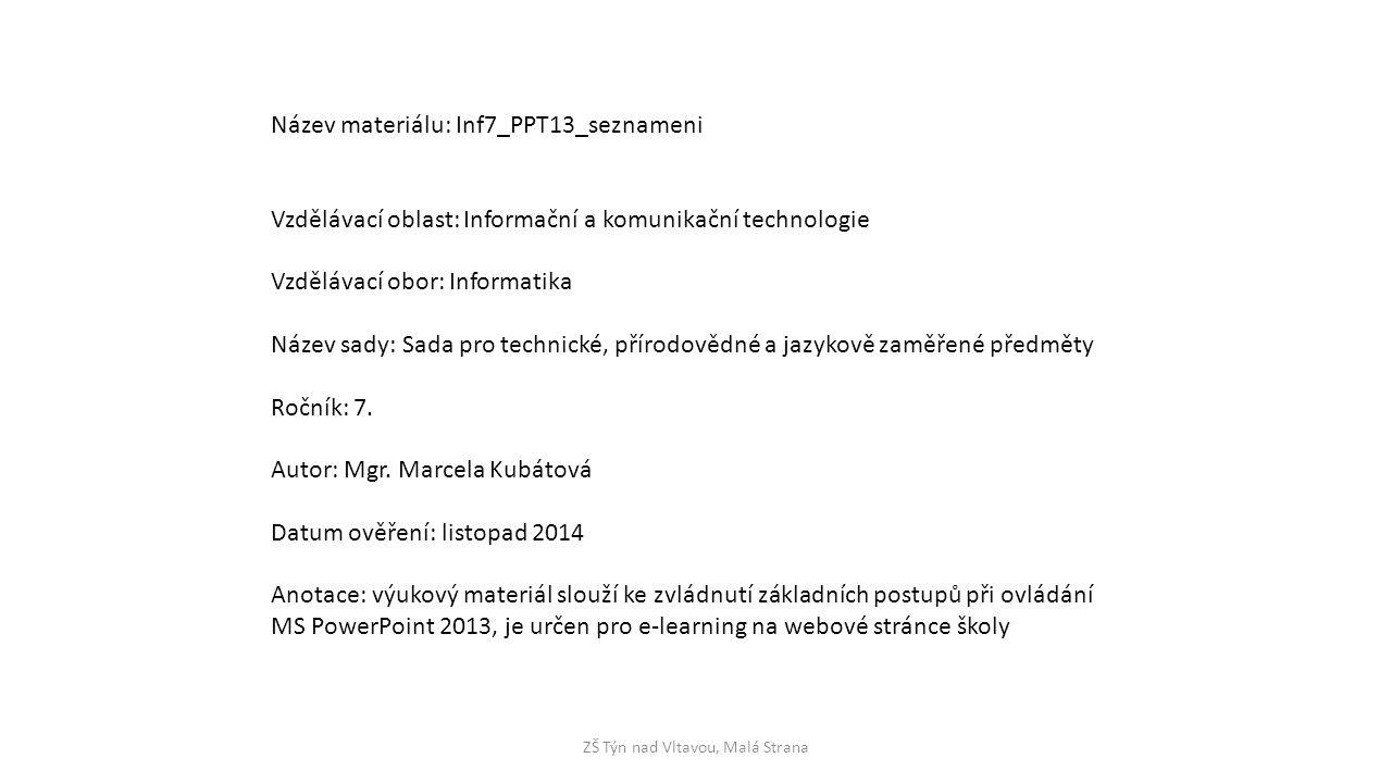 ZŠ Týn nad Vltavou, Malá Strana Název materiálu: Inf7_PPT13_seznameni Vzdělávací oblast: Informační a komunikační technologie Vzdělávací obor: Informatika Název sady: Sada pro technické, přírodovědné a jazykově zaměřené předměty Ročník: 7.