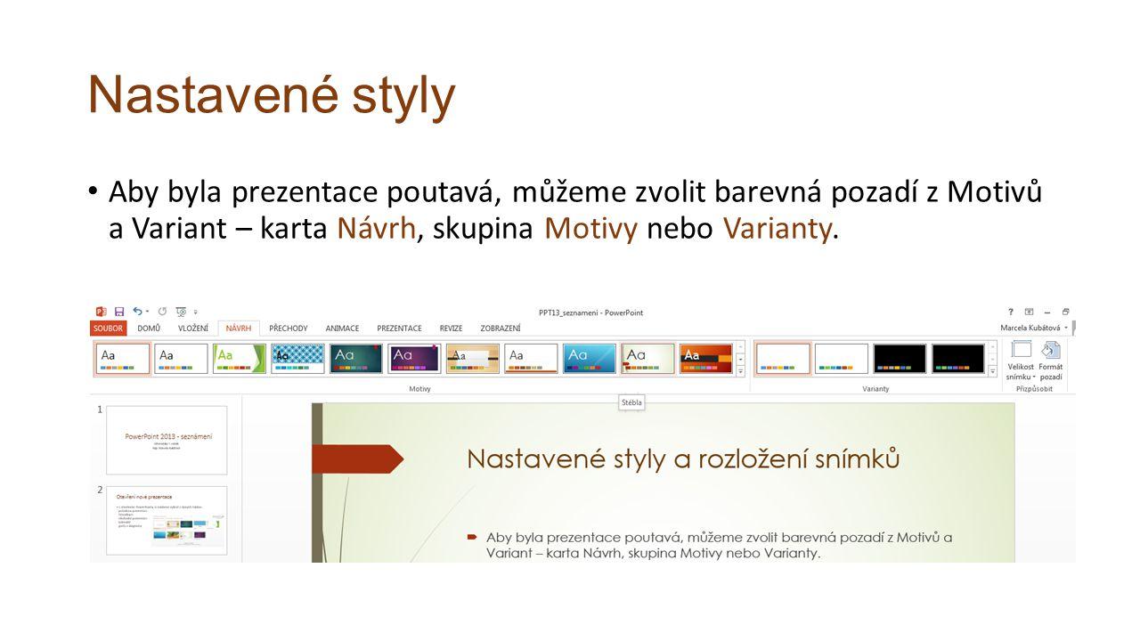 Nastavené styly Aby byla prezentace poutavá, můžeme zvolit barevná pozadí z Motivů a Variant – karta Návrh, skupina Motivy nebo Varianty.