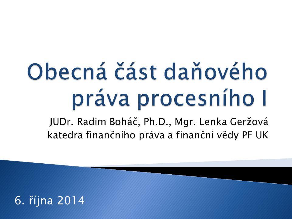 JUDr. Radim Boháč, Ph.D., Mgr. Lenka Geržová katedra finančního práva a finanční vědy PF UK 6. října 2014