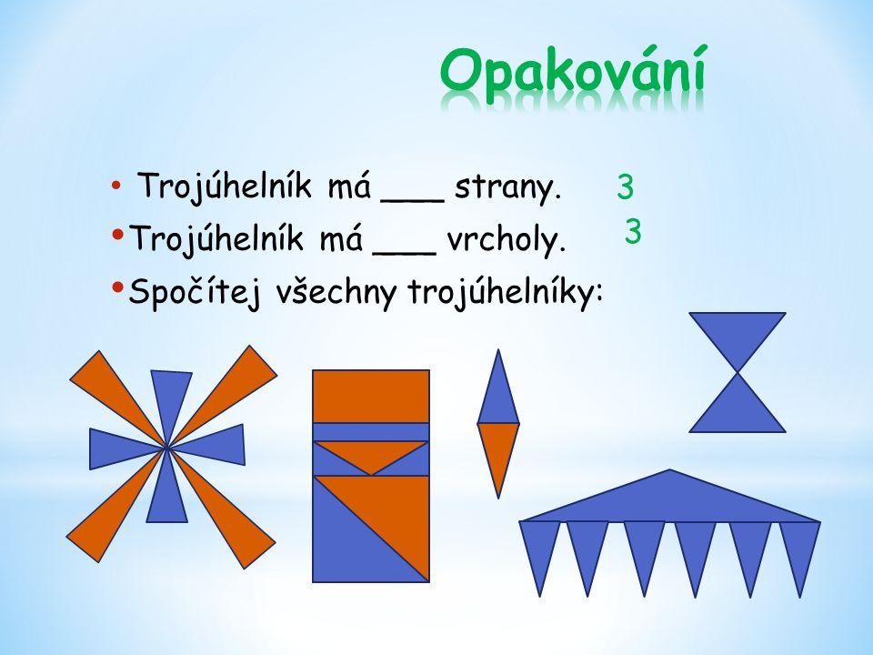 Trojúhelník má ___ strany. Trojúhelník má ___ vrcholy. Spočítej všechny trojúhelníky: 3 3
