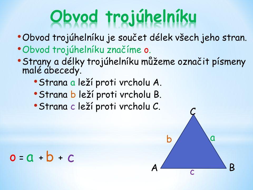 Obvod trojúhelníku je součet délek všech jeho stran. Obvod trojúhelníku značíme o. Strany a délky trojúhelníku můžeme označit písmeny malé abecedy. St