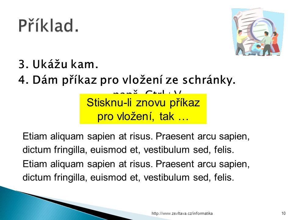 http://www.zsvltava.cz/informatika10 3. Ukážu kam. 4. Dám příkaz pro vložení z e schránky. např. Ctrl+V Etiam aliquam sapien at risus. Praesent arcu s