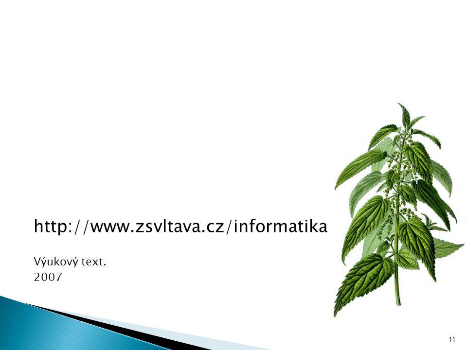11 http://www.zsvltava.cz/informatika Výukový text. 2007