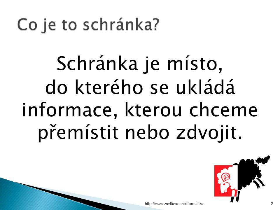 http://www.zsvltava.cz/informatika2 Schránka je místo, do kterého se ukládá informace, kterou chceme přemístit nebo zdvojit.