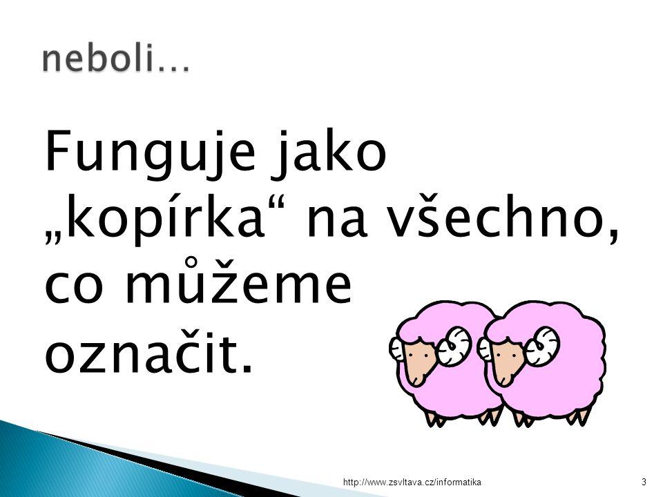 """http://www.zsvltava.cz/informatika3 Funguje jako """"kopírka"""" na všechno, co můžeme označit."""