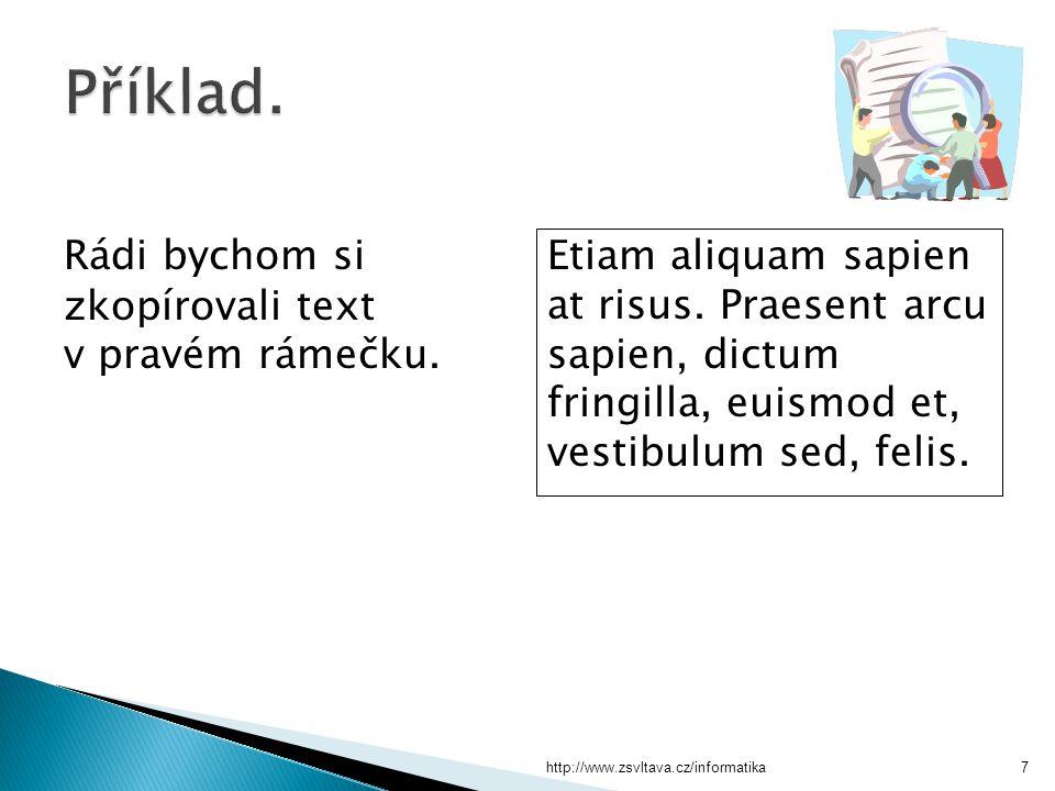 http://www.zsvltava.cz/informatika7 Rádi bychom si zkopírovali text v pravém rámečku. Etiam aliquam sapien at risus. Praesent arcu sapien, dictum frin