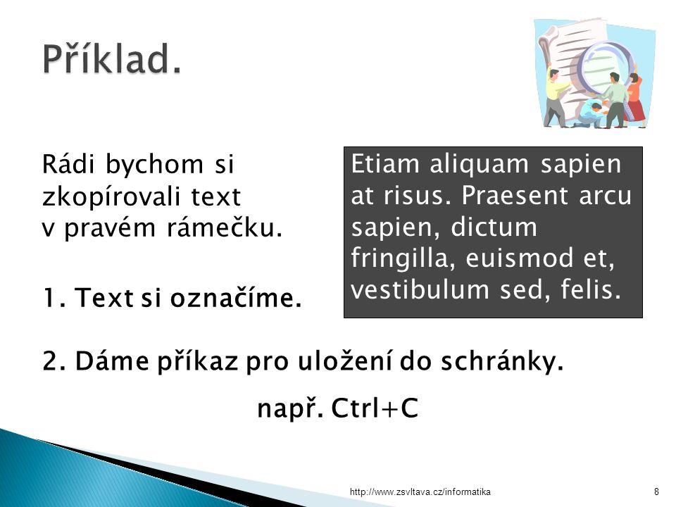 http://www.zsvltava.cz/informatika8 Rádi bychom si zkopírovali text v pravém rámečku. 1. Text si označíme. Etiam aliquam sapien at risus. Praesent arc