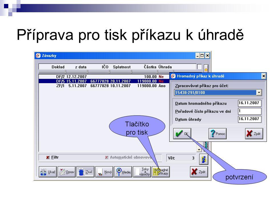 Příprava pro tisk příkazu k úhradě Tlačítko pro tisk potvrzení