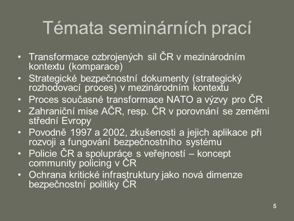 5 Témata seminárních prací Transformace ozbrojených sil ČR v mezinárodním kontextu (komparace) Strategické bezpečnostní dokumenty (strategický rozhodo