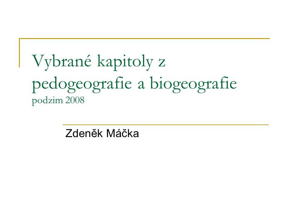 Vybrané kapitoly z pedogeografie a biogeografie podzim 2008 Zdeněk Máčka