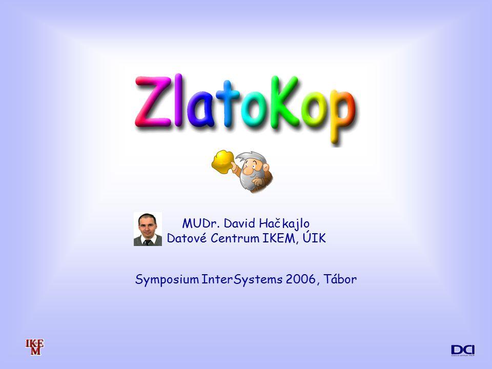 MUDr. David Hačkajlo Datové Centrum IKEM, ÚIK Symposium InterSystems 2006, Tábor