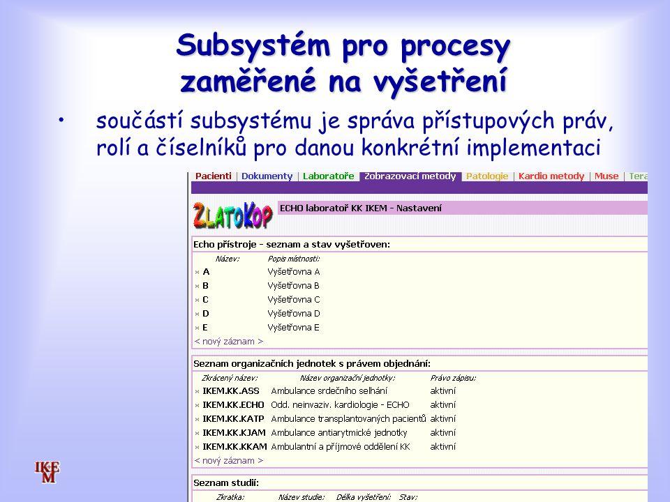 Subsystém pro procesy zaměřené na vyšetření součástí subsystému je správa přístupových práv, rolí a číselníků pro danou konkrétní implementaci