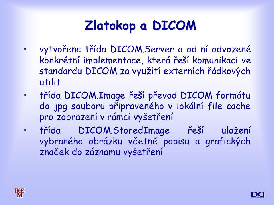Zlatokop a DICOM vytvořena třída DICOM.Server a od ní odvozené konkrétní implementace, která řeší komunikaci ve standardu DICOM za využití externích řádkových utilit třída DICOM.Image řeší převod DICOM formátu do jpg souboru připraveného v lokální file cache pro zobrazení v rámci vyšetření třída DICOM.StoredImage řeší uložení vybraného obrázku včetně popisu a grafických značek do záznamu vyšetření