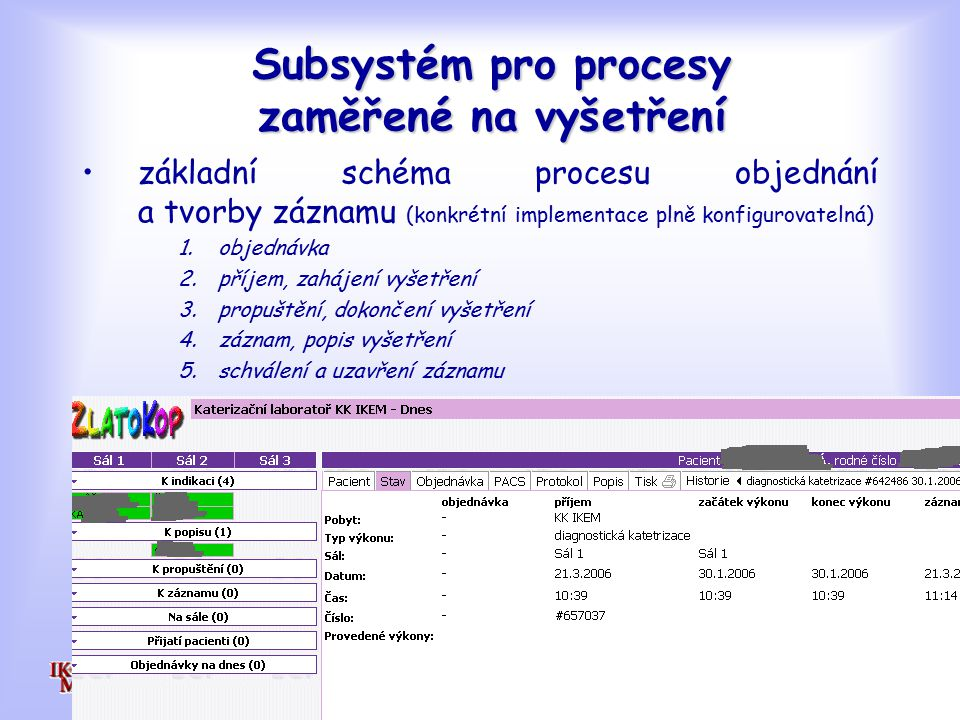 Subsystém pro procesy zaměřené na vyšetření základní schéma procesu objednání a tvorby záznamu (konkrétní implementace plně konfigurovatelná) 1.objednávka 2.příjem, zahájení vyšetření 3.propuštění, dokončení vyšetření 4.záznam, popis vyšetření 5.schválení a uzavření záznamu