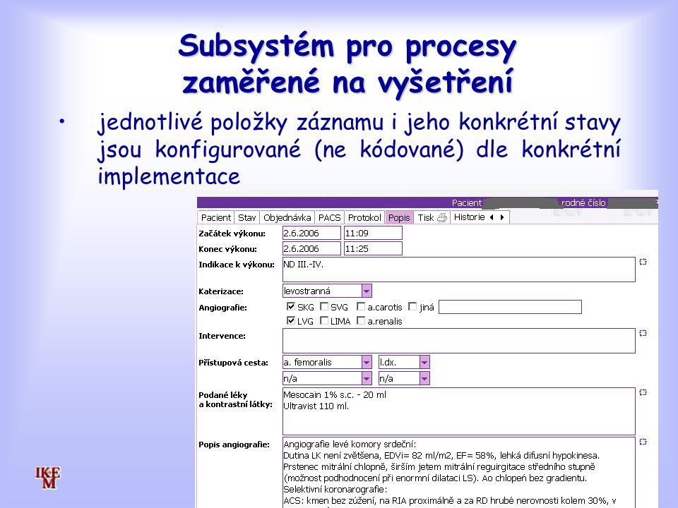 Subsystém pro procesy zaměřené na vyšetření jednotlivé položky záznamu i jeho konkrétní stavy jsou konfigurované (ne kódované) dle konkrétní implementace