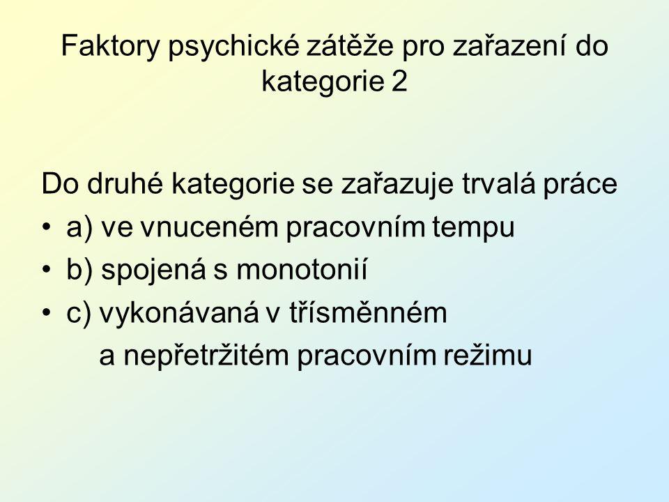 Faktory psychické zátěže pro zařazení do kategorie 2 Do druhé kategorie se zařazuje trvalá práce a) ve vnuceném pracovním tempu b) spojená s monotonií