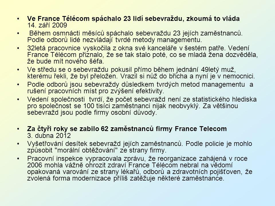 Ve France Télécom spáchalo 23 lidí sebevraždu, zkoumá to vláda 14. září 2009 Během osmnácti měsíců spáchalo sebevraždu 23 jejích zaměstnanců. Podle od