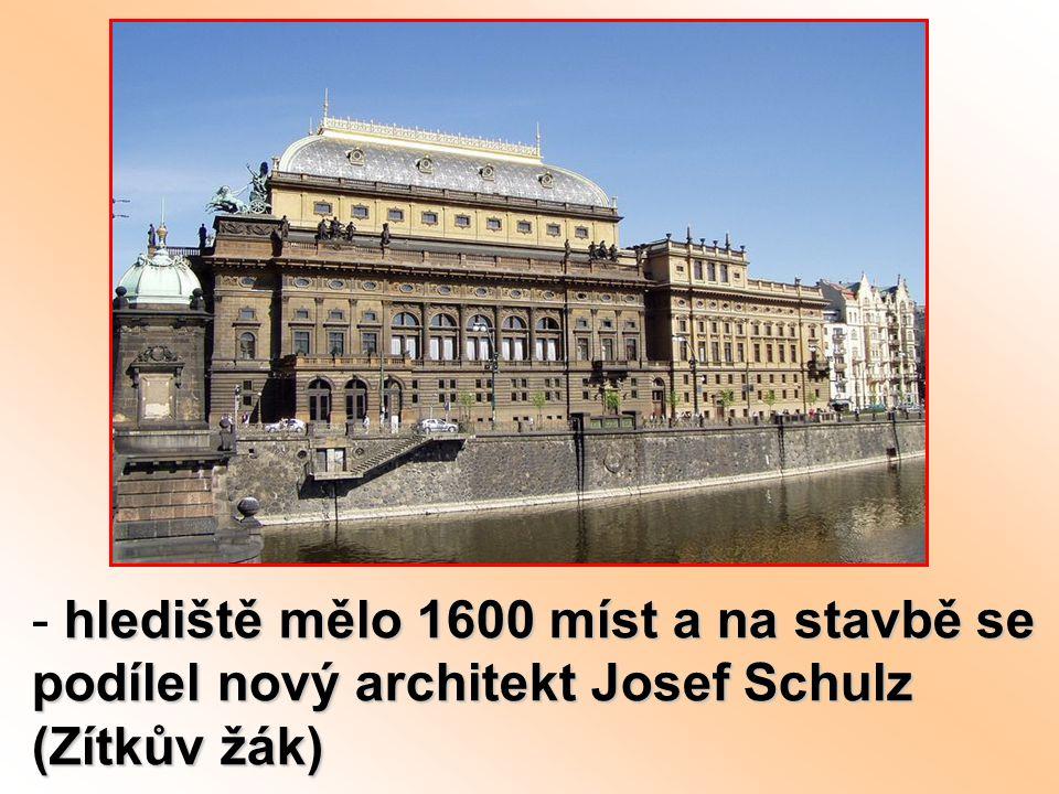 hlediště mělo 1600 míst a na stavbě se podílel nový architekt Josef Schulz (Zítkův žák) - hlediště mělo 1600 míst a na stavbě se podílel nový architek