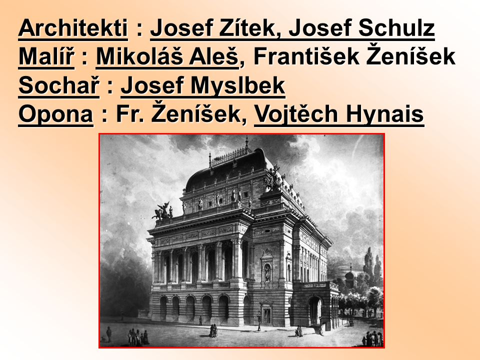 Architekti : Josef Zítek, Josef Schulz Malíř : Mikoláš Aleš, František Ženíšek Sochař : Josef Myslbek Opona : Fr.