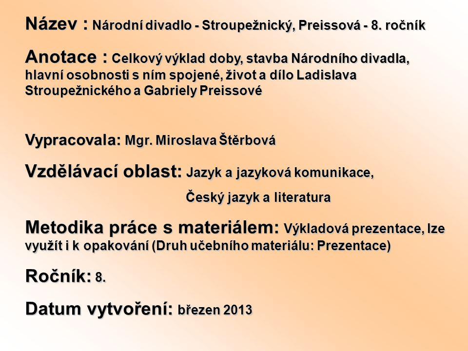 Název : Národní divadlo - Stroupežnický, Preissová - 8. ročník Anotace : Celkový výklad doby, stavba Národního divadla, hlavní osobnosti s ním spojené