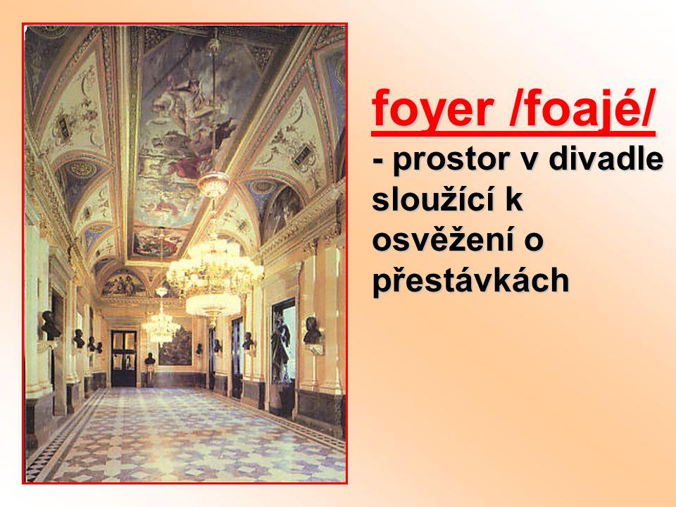 foyer /foajé/ - prostor v divadle sloužící k osvěžení o přestávkách