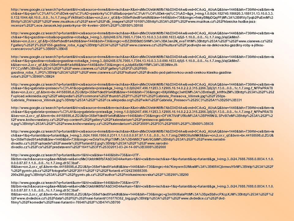 http://www.google.cz/search?q=furiant&hl=cs&source=lnms&tbm=isch&sa=X&ei=zMxOUebhN8fb7AbD34D4Aw&ved=0CAoQ_AUoAQ&biw=1440&bih=736#hl=cs&tbm=is ch&sa=1&q=jan%C3%A1%C4%8Dek+jej%C3%AD+pastorky%C5%88a&oq=jan%C3%A1%C4%8Dek+jej%C3%AD+&gs_l=img.1.0.0i24.182740.186620.3.188131.13.10.0.3.3.