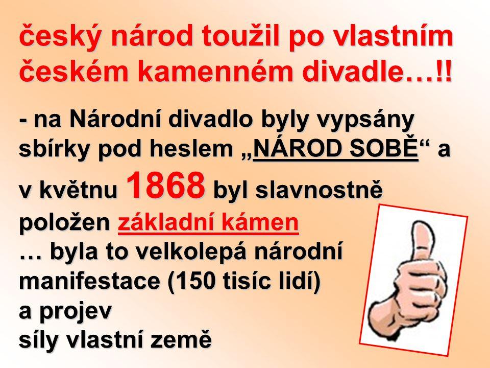 """český národ toužil po vlastním českém kamenném divadle…!! - na Národní divadlo byly vypsány sbírky pod heslem """"NÁROD SOBĚ"""" a v květnu 1868 byl slavnos"""