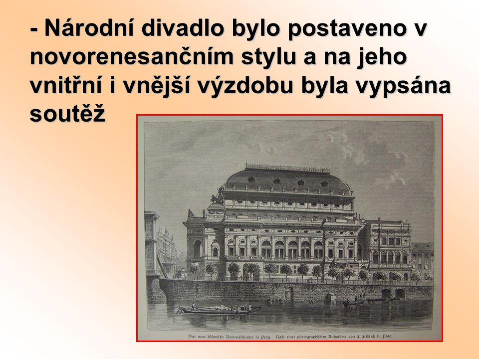 - Národní divadlo bylo postaveno v novorenesančním stylu a na jeho vnitřní i vnější výzdobu byla vypsána soutěž