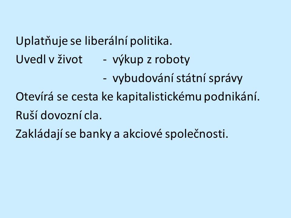 Uplatňuje se liberální politika.