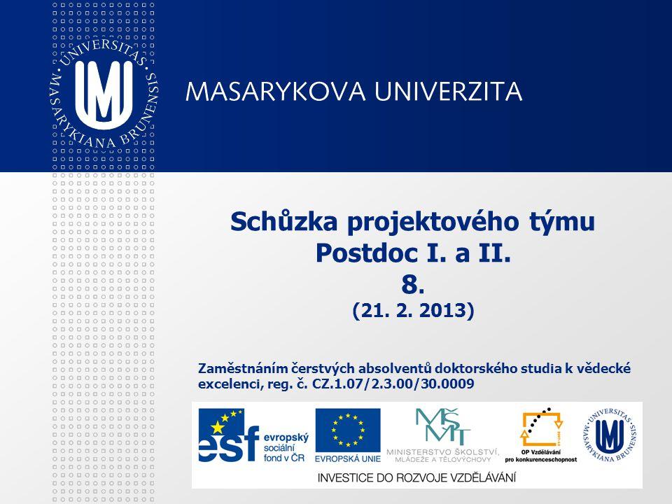 Schůzka projektového týmu Postdoc I. a II. 8. (21. 2. 2013) Zaměstnáním čerstvých absolventů doktorského studia k vědecké excelenci, reg. č. CZ.1.07/2
