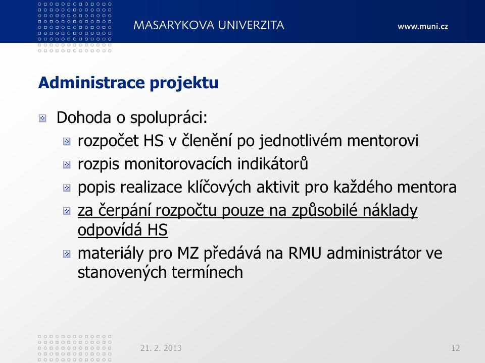 Administrace projektu Dohoda o spolupráci: rozpočet HS v členění po jednotlivém mentorovi rozpis monitorovacích indikátorů popis realizace klíčových aktivit pro každého mentora za čerpání rozpočtu pouze na způsobilé náklady odpovídá HS materiály pro MZ předává na RMU administrátor ve stanovených termínech 21.