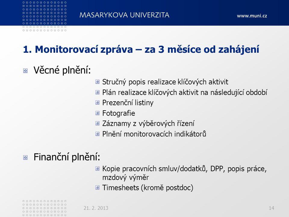 1. Monitorovací zpráva – za 3 měsíce od zahájení Věcné plnění: Stručný popis realizace klíčových aktivit Plán realizace klíčových aktivit na následují