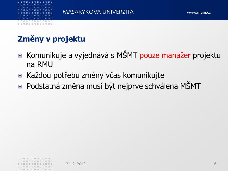 Změny v projektu Komunikuje a vyjednává s MŠMT pouze manažer projektu na RMU Každou potřebu změny včas komunikujte Podstatná změna musí být nejprve schválena MŠMT 21.