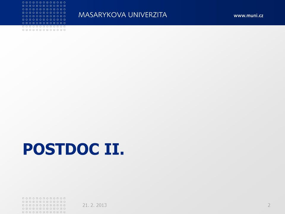 POSTDOC II.Zahájení březen 2013 Doba trvání 28 měsíců – do 30.