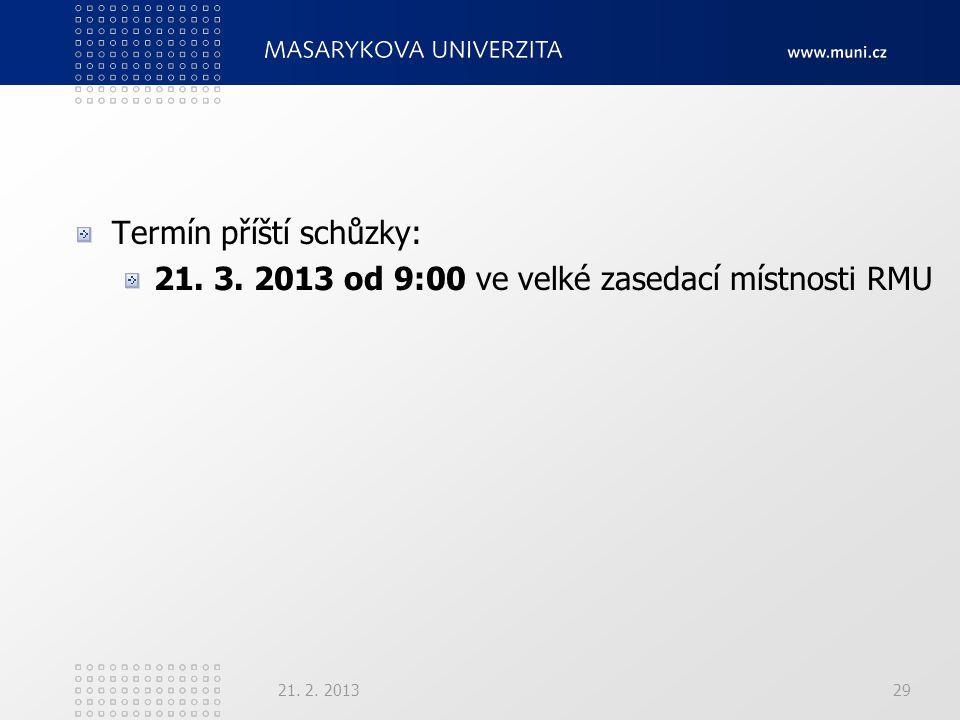 Termín příští schůzky: 21. 3. 2013 od 9:00 ve velké zasedací místnosti RMU 21. 2. 201329