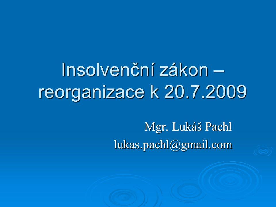 Insolvenční zákon – reorganizace k 20.7.2009 Mgr. Lukáš Pachl lukas.pachl@gmail.com