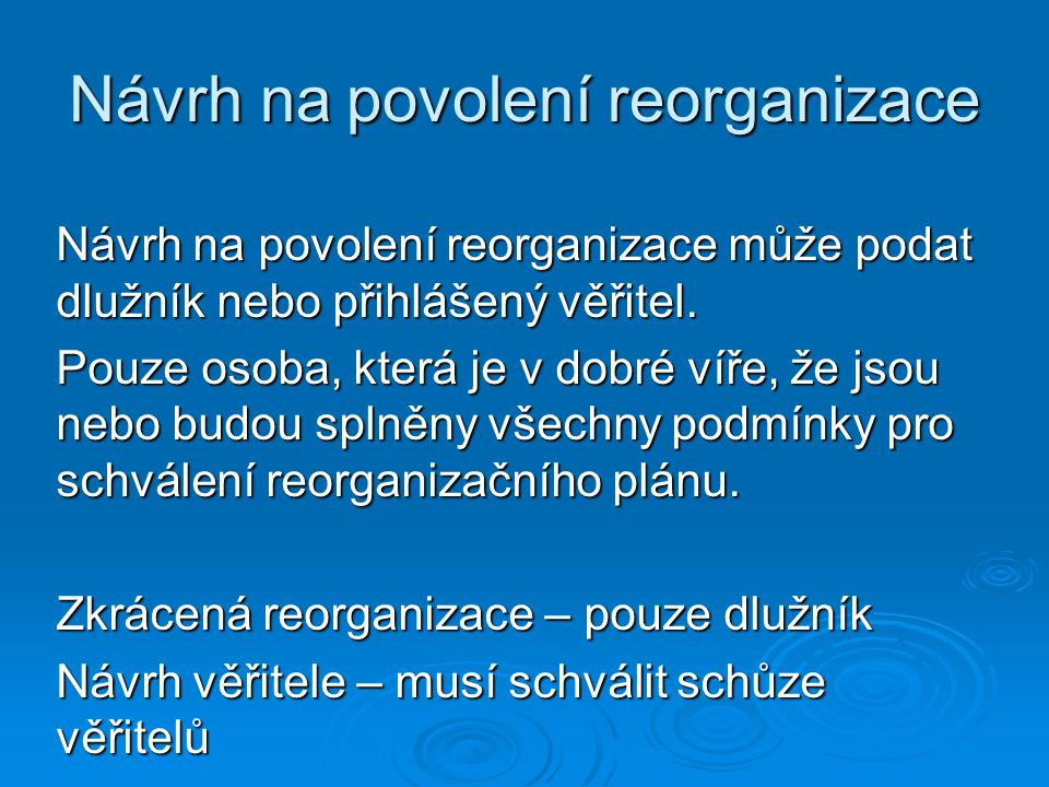 Návrh na povolení reorganizace Návrh na povolení reorganizace může podat dlužník nebo přihlášený věřitel. Pouze osoba, která je v dobré víře, že jsou