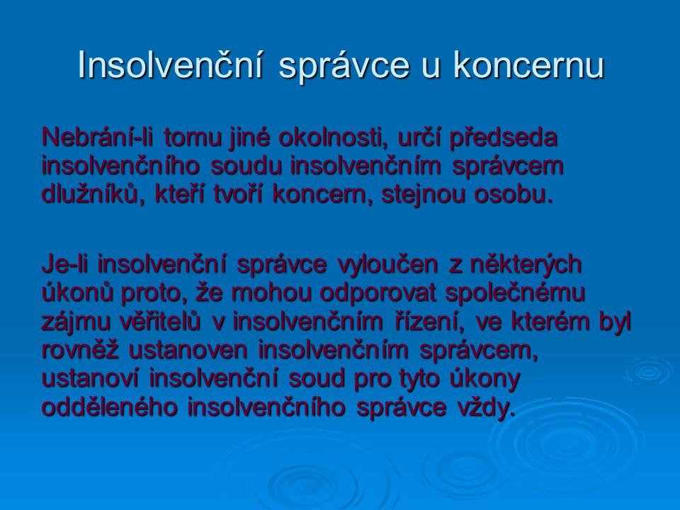 Insolvenční správce u koncernu Nebrání-li tomu jiné okolnosti, určí předseda insolvenčního soudu insolvenčním správcem dlužníků, kteří tvoří koncern, stejnou osobu.