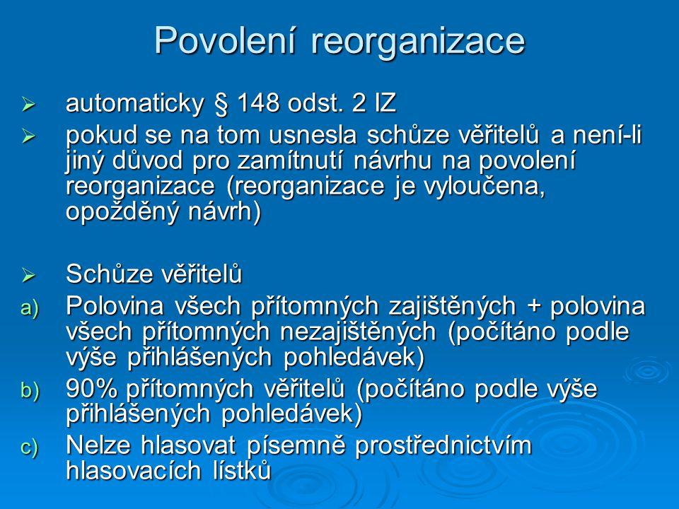 Povolení reorganizace  automaticky § 148 odst. 2 IZ  pokud se na tom usnesla schůze věřitelů a není-li jiný důvod pro zamítnutí návrhu na povolení r