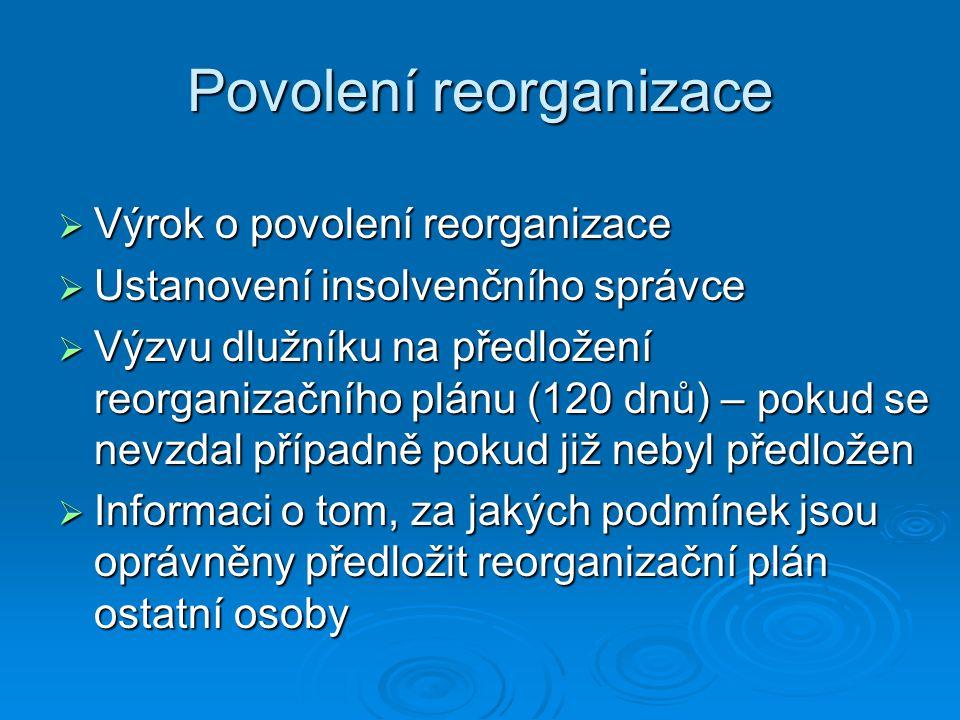 Povolení reorganizace  Výrok o povolení reorganizace  Ustanovení insolvenčního správce  Výzvu dlužníku na předložení reorganizačního plánu (120 dnů