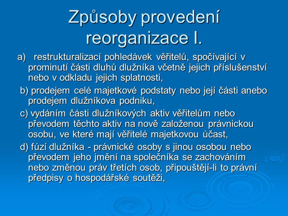 Způsoby provedení reorganizace I. a) restrukturalizací pohledávek věřitelů, spočívající v prominutí části dluhů dlužníka včetně jejich příslušenství n