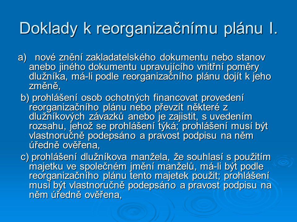 Doklady k reorganizačnímu plánu I. a) nové znění zakladatelského dokumentu nebo stanov anebo jiného dokumentu upravujícího vnitřní poměry dlužníka, má