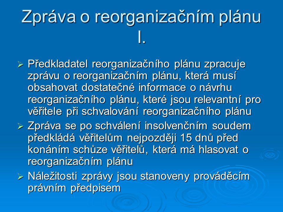 Zpráva o reorganizačním plánu I.  Předkladatel reorganizačního plánu zpracuje zprávu o reorganizačním plánu, která musí obsahovat dostatečné informac