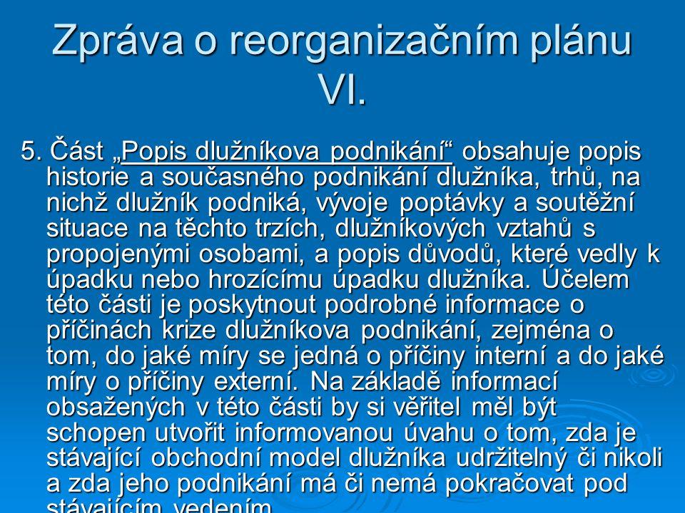"""Zpráva o reorganizačním plánu VI. 5. Část """"Popis dlužníkova podnikání"""" obsahuje popis historie a současného podnikání dlužníka, trhů, na nichž dlužník"""
