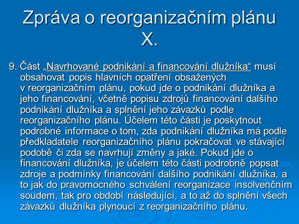 """Zpráva o reorganizačním plánu X. 9. Část """"Navrhované podnikání a financování dlužníka"""" musí obsahovat popis hlavních opatření obsažených v reorganizač"""