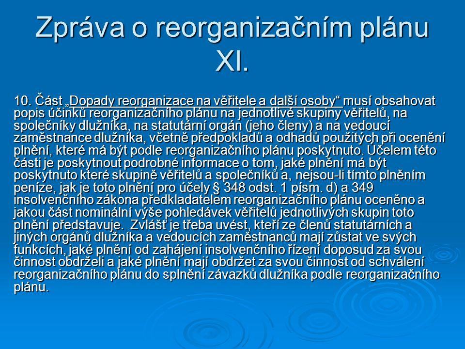 """Zpráva o reorganizačním plánu XI. 10. Část """"Dopady reorganizace na věřitele a další osoby"""" musí obsahovat popis účinků reorganizačního plánu na jednot"""