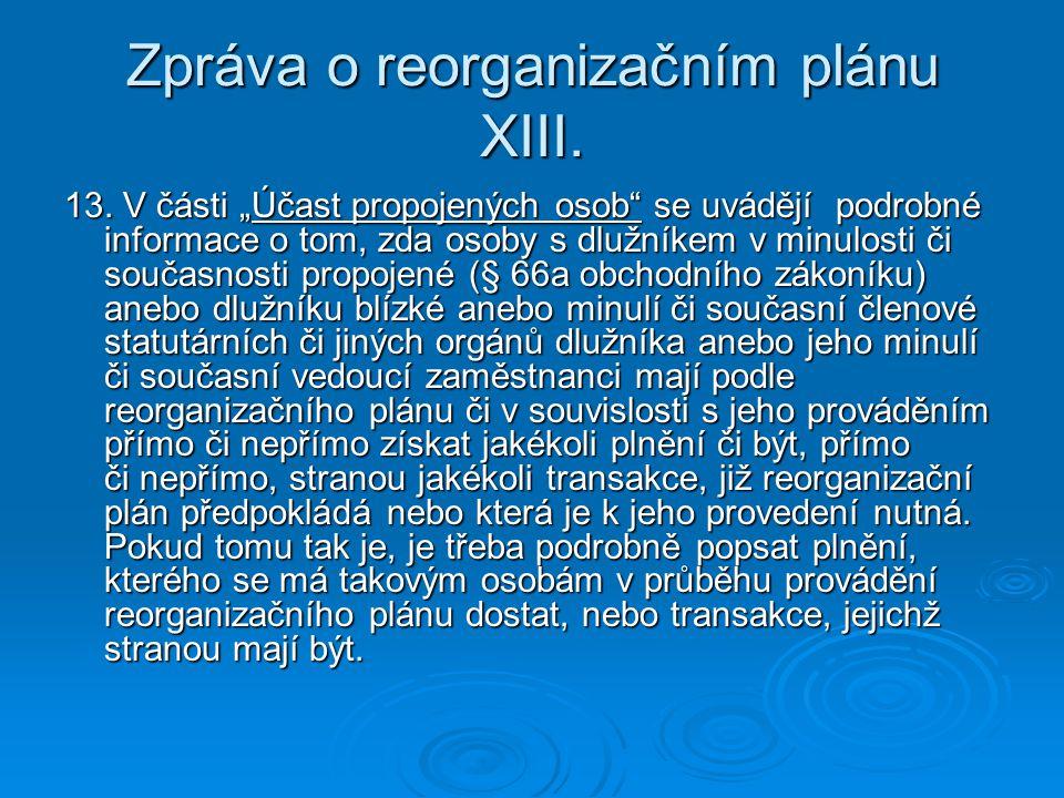 """Zpráva o reorganizačním plánu XIII. 13. V části """"Účast propojených osob"""" se uvádějí podrobné informace o tom, zda osoby s dlužníkem v minulosti či sou"""