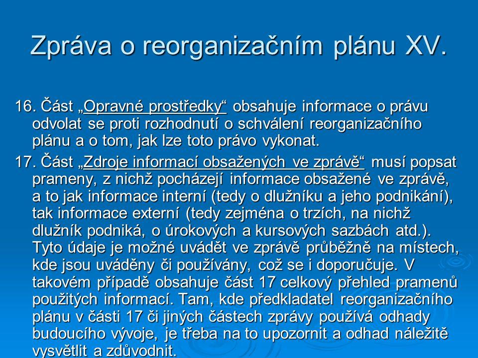 """Zpráva o reorganizačním plánu XV. 16. Část """"Opravné prostředky"""" obsahuje informace o právu odvolat se proti rozhodnutí o schválení reorganizačního plá"""